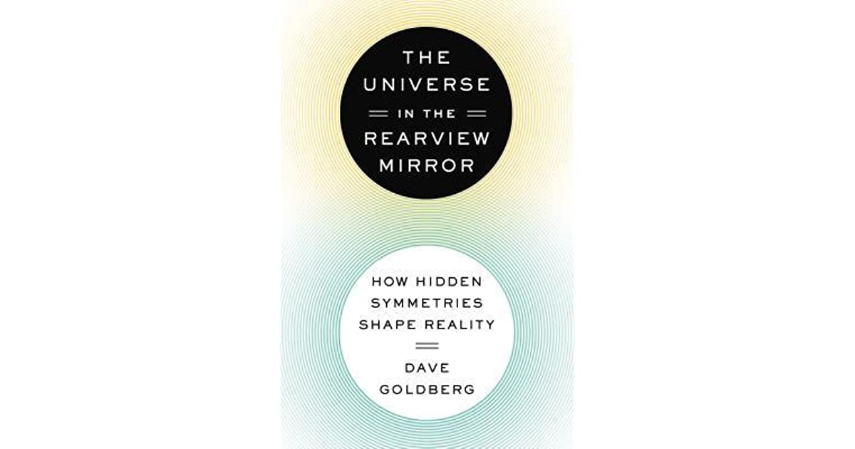 The Universe In The Rearview Mirror How Hidden Symmetries Shape