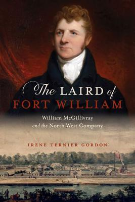 The Laird of Fort William: William McGillivray and the North West Company