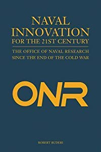 Naval Innovation for the 21st Century: The Office of Naval Research Since the End of the Cold War