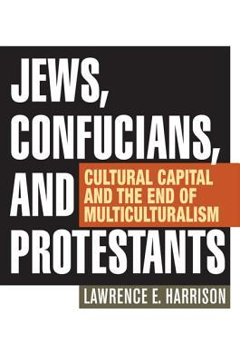 Jews, Confucians, and Protestants: Cultural Capital and the End of Multiculturalism