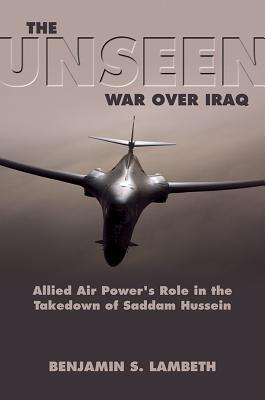 The Unseen War  Allied Air Power and the Takedown of Saddam Hussein