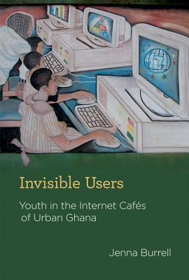 Invisible Users: Youth in the Internet Caf�s of Urban Ghana