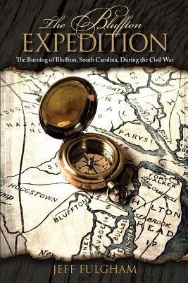 The Bluffton Expedition: The Burning of Bluffton, South Carolina, During the Civil War