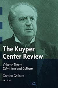 The Kuyper Center Review, Vol 3: Calvinism and Culture