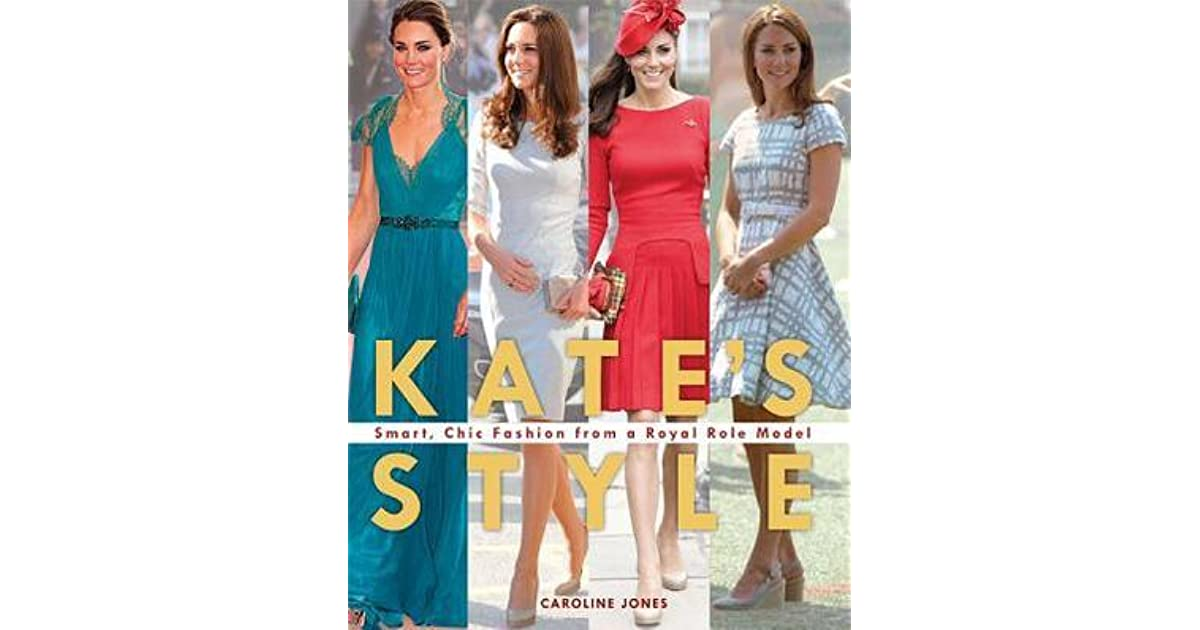 Kate 39 S Style Smart Chic Fashion From A Royal Role Model By Caroline Jones