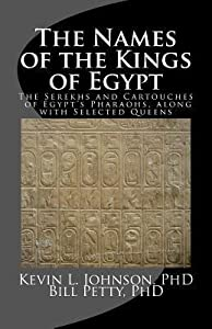 The Names of the Kings of Egypt: The Serekhs and Cartouches of Egypt's Pharaohs, along with Selected Queens