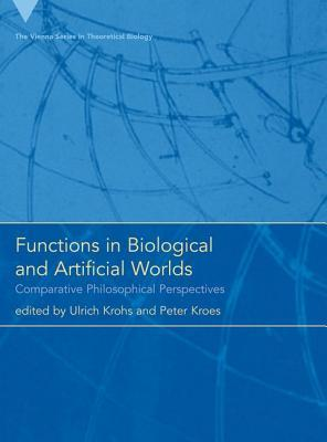 Functions in Biological and Artificial Worlds Comparative Philosophical Perspectives