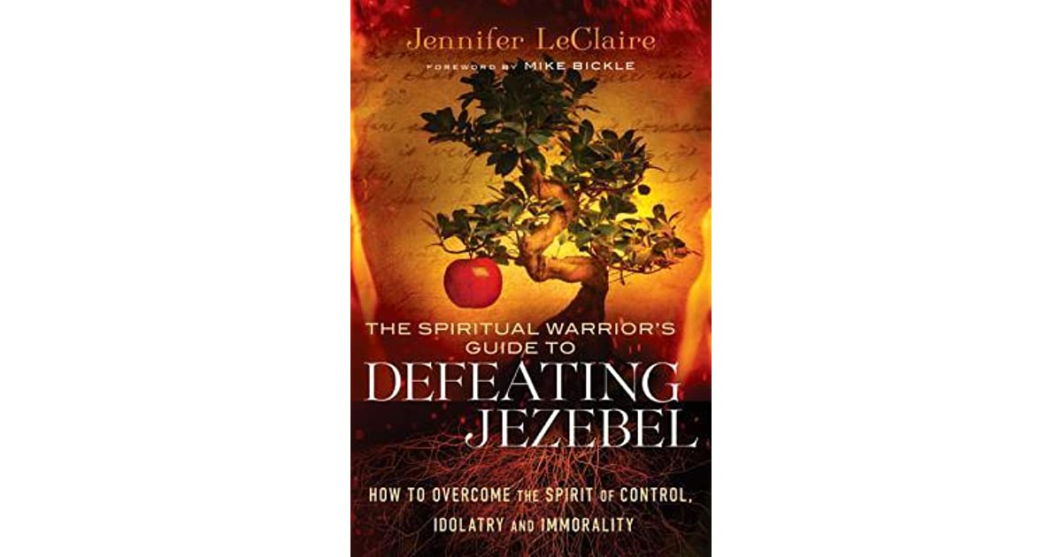 The Spiritual Warrior's Guide to Defeating Jezebel: How to