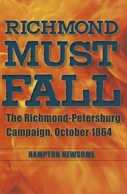 Richmond Must Fall: The Richmond-Petersburg Campaign, October 1864 (Civil War Soldiers and Strategies)