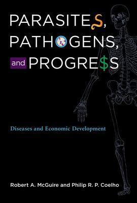 Parasites, Pathogens, and Progress: Diseases and Economic Development