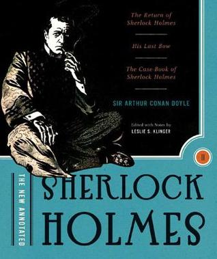 The Return of Sherlock Holmes / His Last Bow / The Case-Book of Sherlock Holmes (The New Annotated Sherlock Holmes, Volume II)
