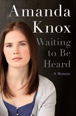 Waiting to Be Heard: A Memoir by Amanda Knox