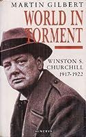 World in Torment: Winston S. Churchill 1917-1922