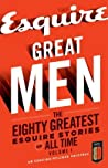 Great Men: The Eighty Greatest Esquire Stories of All Time, Volume 1