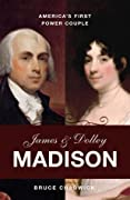 James and Dolley Madison: America's First Power Couple