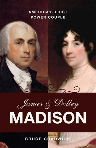 James and Dolley Madison America's First Power Couple