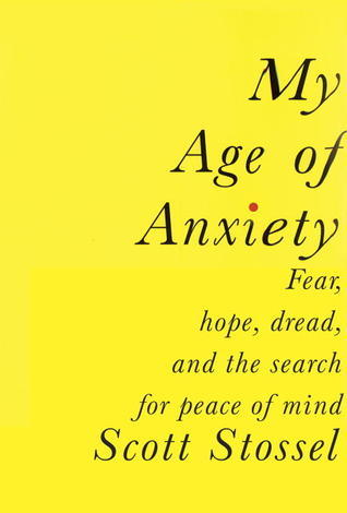 My-age-of-anxiety-fear-hope-dread-and-the-search-for-peace-of-mind