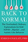 Back to Normal: The Overlooked, Ordinary Explanations for Kids' ADHD-, Bipolar-, and Autistic- Like Behavior