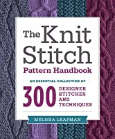 Indispensable Knitting Stitches: The Essential Collection of 300 Original Knitting Patterns