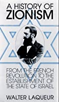 A History Of Zionism: From The French Revolution To The Establishment Of The State Of Israel