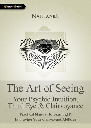 The Art of Seeing - Your Psychic Intuition, Third Eye & Clairvoyance