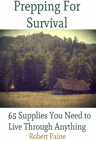 Prepping for Survival: 65 Supplies You Need to Live Through Anything