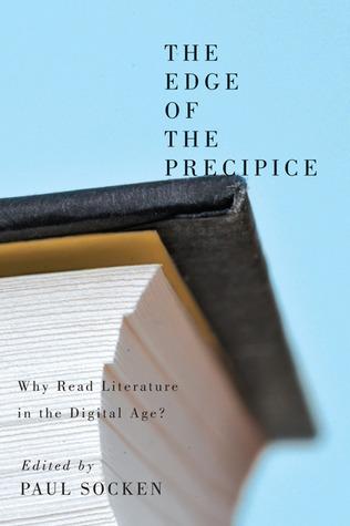 The Edge of the Precipice Why Read Literature in the Digital Age