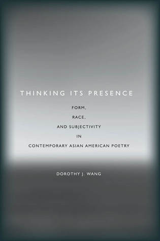 Thinking Its Presence: Form, Race, and Subjectivity in Contemporary Asian American Poetry
