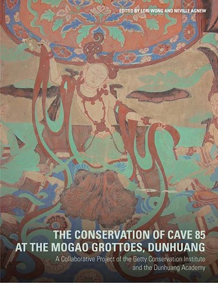 The Conservation of Cave 85 at the Mogao Grottoes, Dunhuang: A Collaborative Project of the Getty Conservation Institute and the Dunhuang Academy