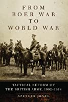 From Boer War to World War: Tactical Reform of the British Army, 1902–1914