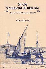 In the Vanguard of Reform: Russia's Enlightened Bureaucrats 1825-61