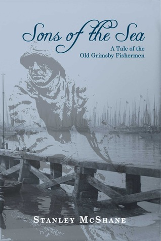 Sons of the Sea - A Tale of the Old Grimsby Fishermen