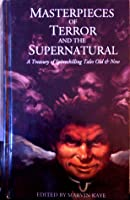 Masterpieces of Terror and the Supernatural: A Treasury of Spellbinding Tales Old and New