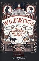 Wildwood: Nelle profondità del bosco proibito (Wildwood Chronicles, #2)
