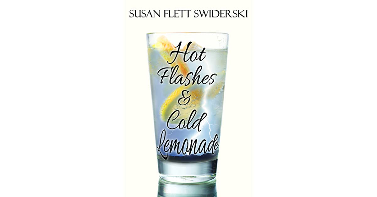Hot Flashes Cold Lemonade By Susan Flett Swiderski