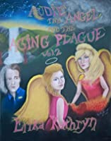 Audie the Angel and the Aging Plague: VOLUME TWO (The Angel Archives Book 2)
