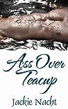 Ass Over Teacup
