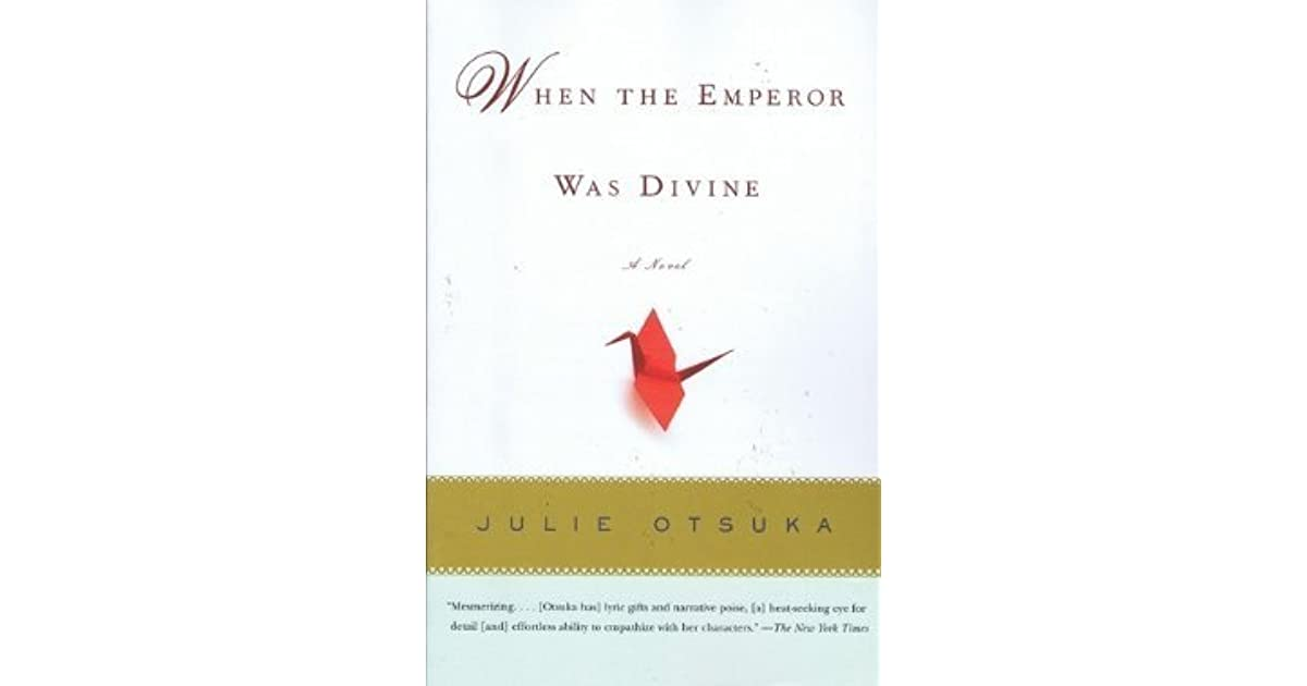 an analysis of when the emperor was divine by julie otsuka The complexities of hybrid identity are shown in julie otsuka's when the emperor was divine as its american characters of japanese descent experience the effects of racism and xenophobia by their fellow americans.