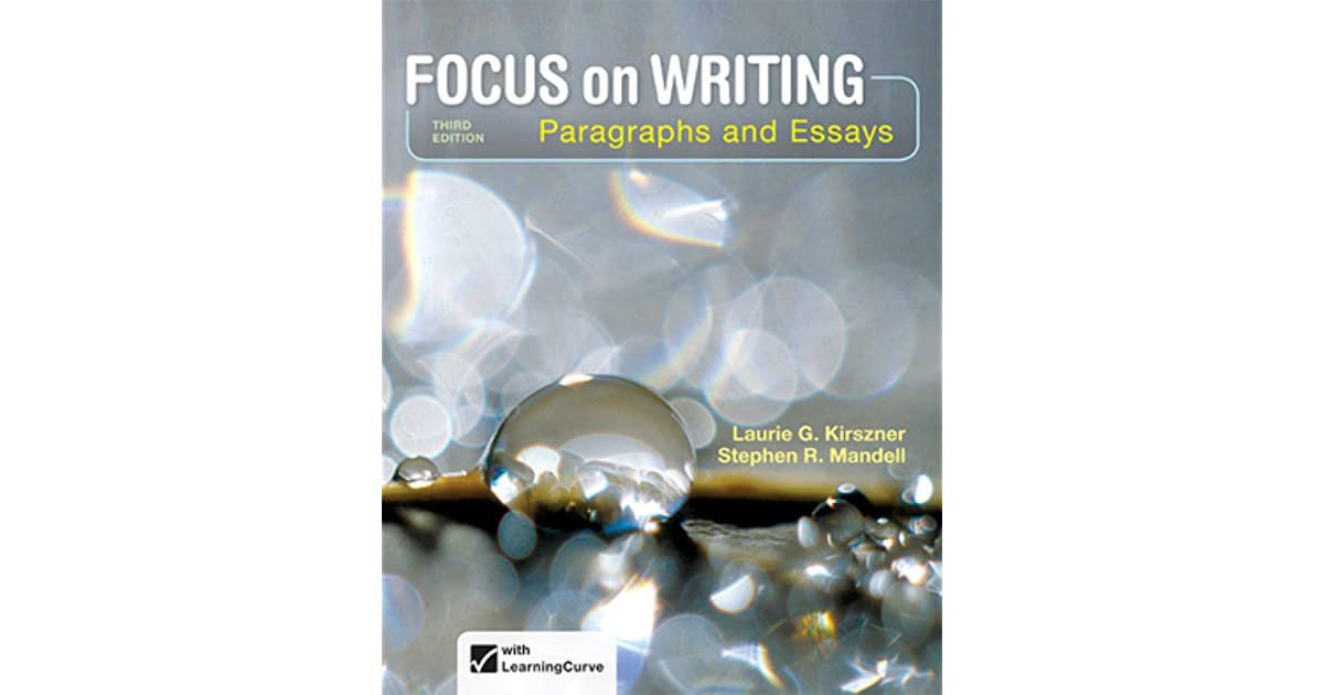 focus on writing paragraphs and essays kirszner Focus on writing: paragraphs and essays,  new from best-selling authors laurie kirszner and stephen mandell, is their most accessible writing text yet.