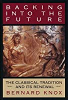 Backing Into the Future: The Classical Tradition and Its Renewal