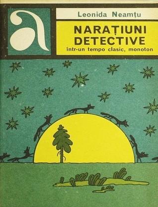 Narațiuni detective într-un tempo clasic, monoton  by  Leonida Neamțu