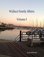 Wallace Family Affairs: Volume I