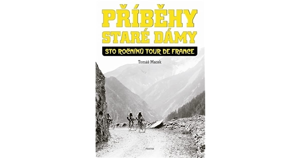 8b160c552d31 Příběhy Staré dámy  sto ročníků Tour de France by Tomáš Macek
