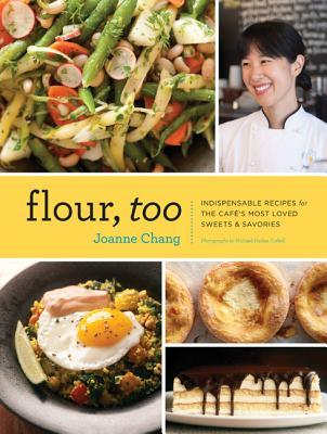 Flour, Too: Indispensable Recipes for the Cafe's Most Loved Sweets & Savories (Baking Cookbook, Dessert Cookbook, Savory Recipe Book)