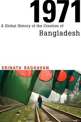 1971: A Global History of the Creation of Bangladesh