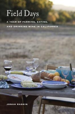 Field Days: A Year of Farming, Eating, and Drinking Wine in California