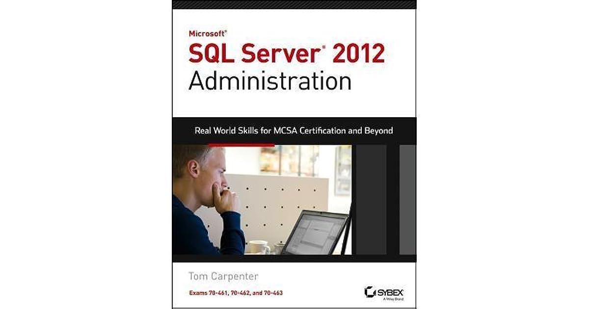 Microsoft Sql Server 2012 Administration Real World Skills For Mcsa