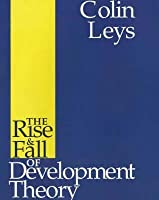 The Rise and Fall of Development Theory