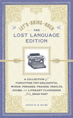 Let's Bring Back: The Lost Language Edition: A Collection of Forgotten-Yet-Delightful Words, Phrases, Praises, Insults, Idioms, and Literary Flourishes from Eras Past