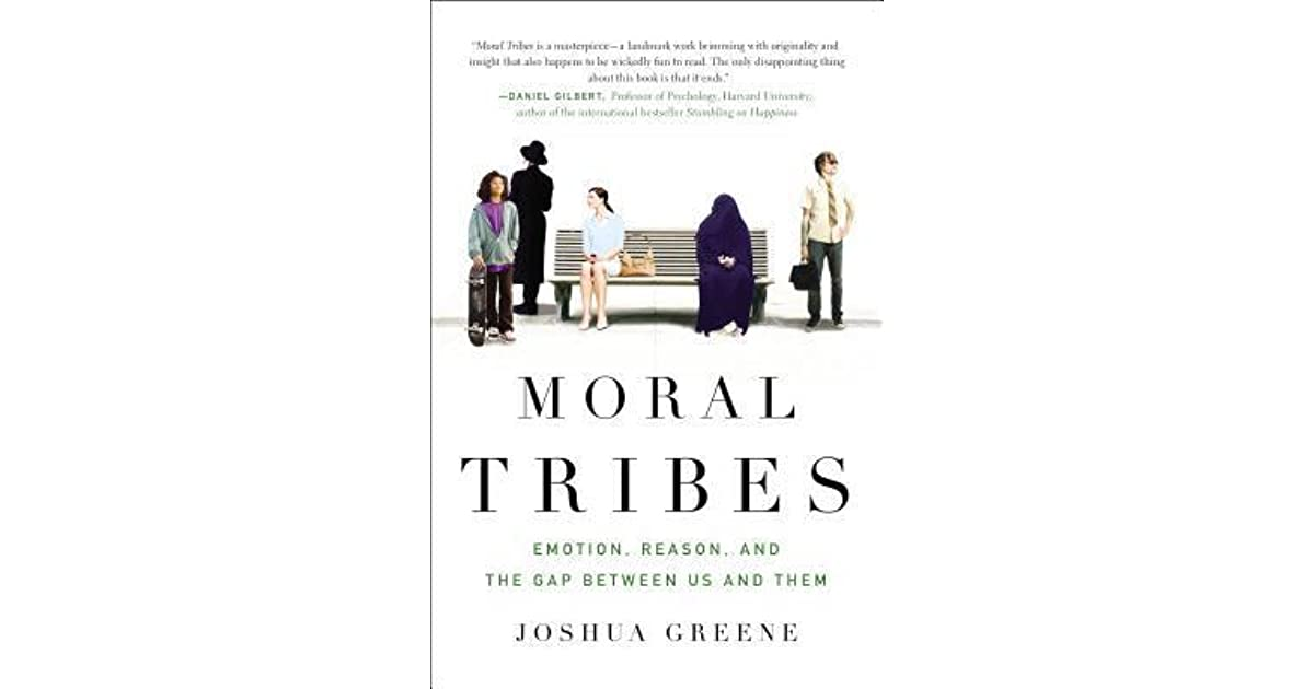 8bf94aed4 Moral Tribes: Emotion, Reason, and the Gap Between Us and Them by ...